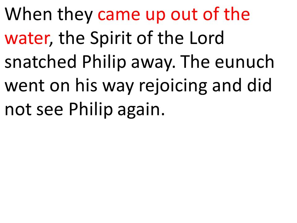 When they came up out of the water, the Spirit of the Lord snatched Philip away.