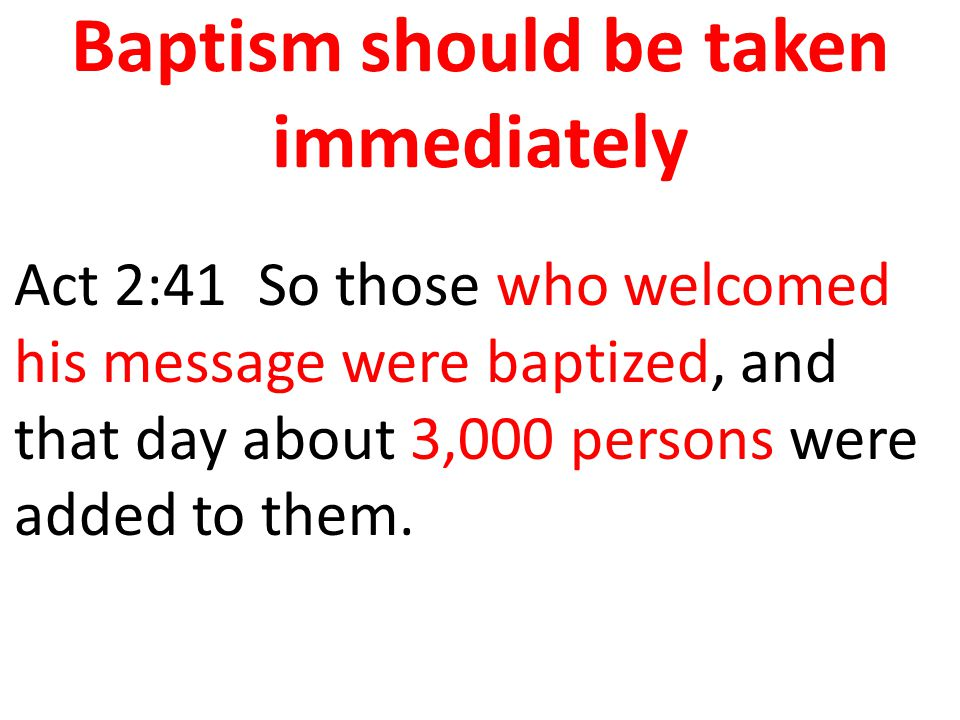 Baptism should be taken immediately