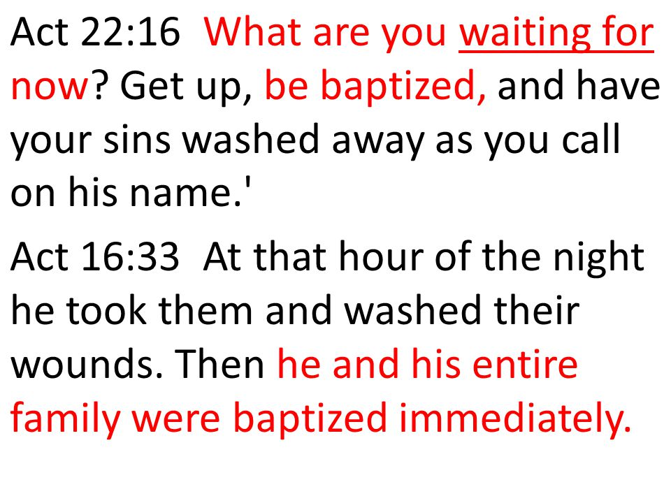 Act 22:16 What are you waiting for now