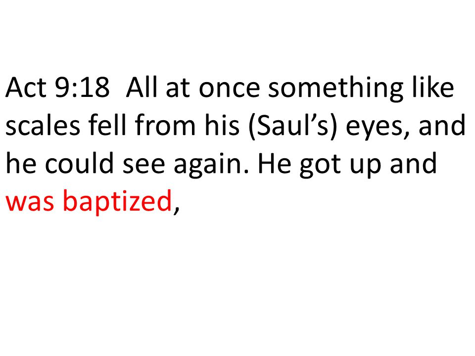 Act 9:18 All at once something like scales fell from his (Saul's) eyes, and he could see again.