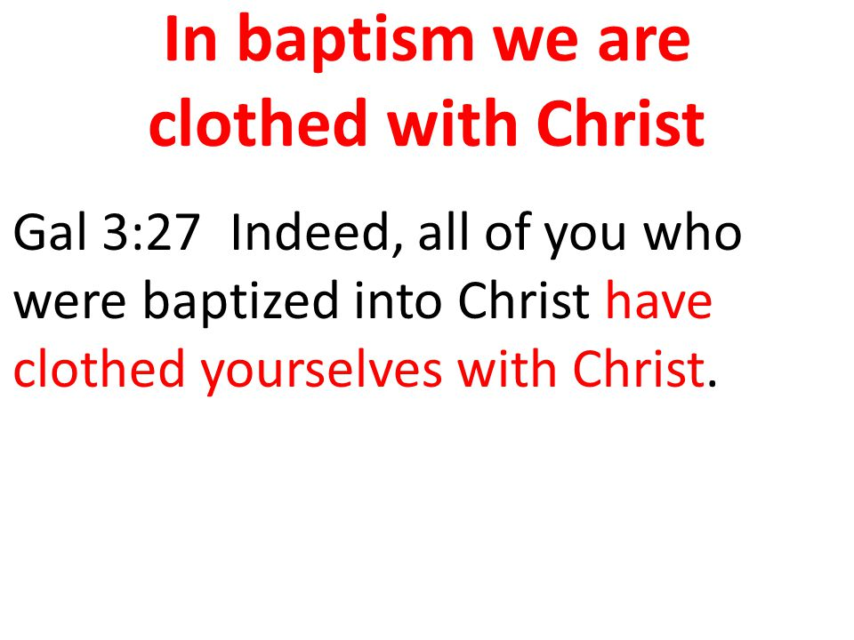 In baptism we are clothed with Christ