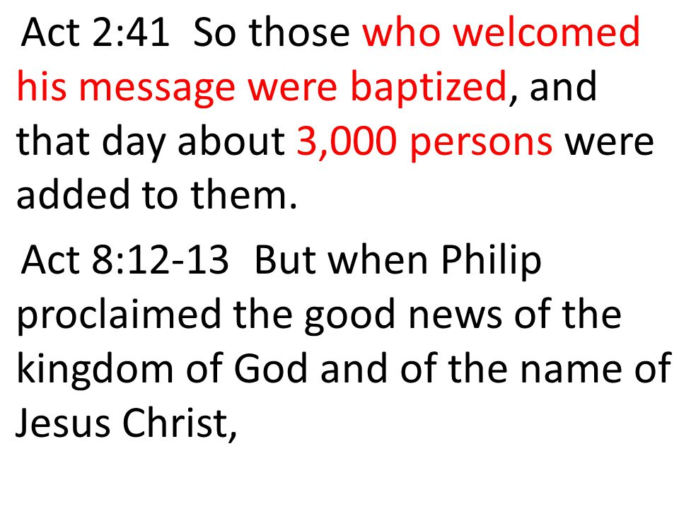 Act 2:41 So those who welcomed his message were baptized, and that day about 3,000 persons were added to them.