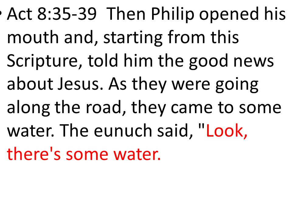 Act 8:35-39 Then Philip opened his mouth and, starting from this Scripture, told him the good news about Jesus.