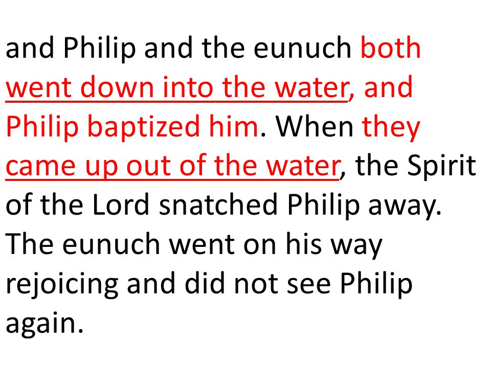 and Philip and the eunuch both went down into the water, and Philip baptized him.