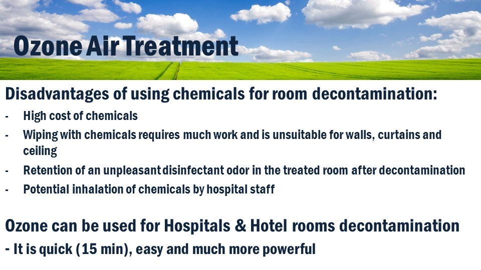 Ozone Air Treatment Disadvantages of using chemicals for room decontamination: High cost of chemicals.