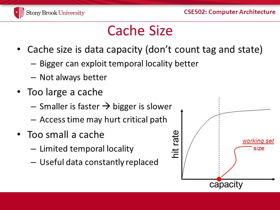 Cache Size Cache size is data capacity (don't count tag and state)