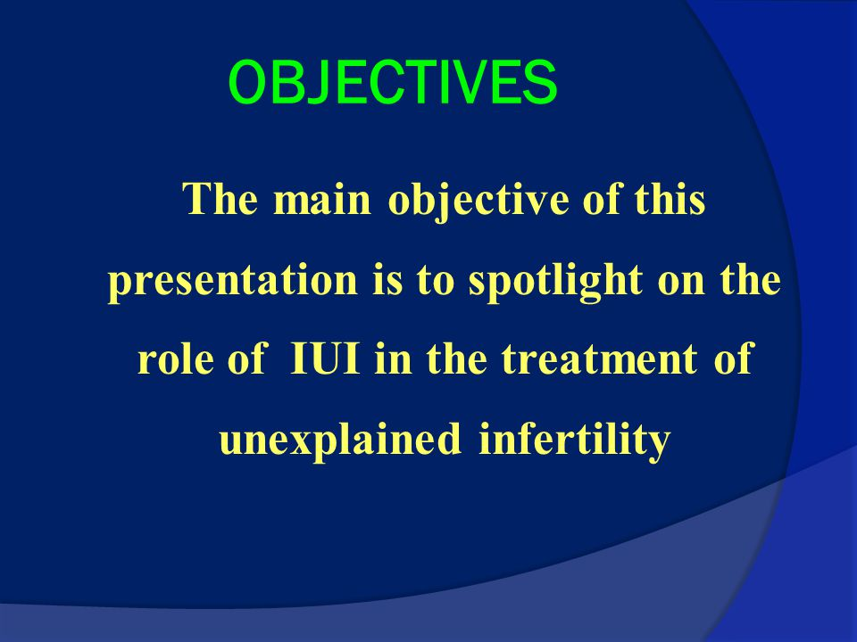 OBJECTIVES The main objective of this presentation is to spotlight on the role of IUI in the treatment of unexplained infertility.