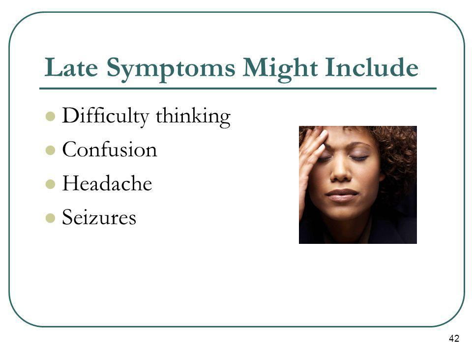 Late Symptoms Might Include