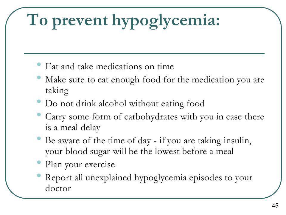 To prevent hypoglycemia: