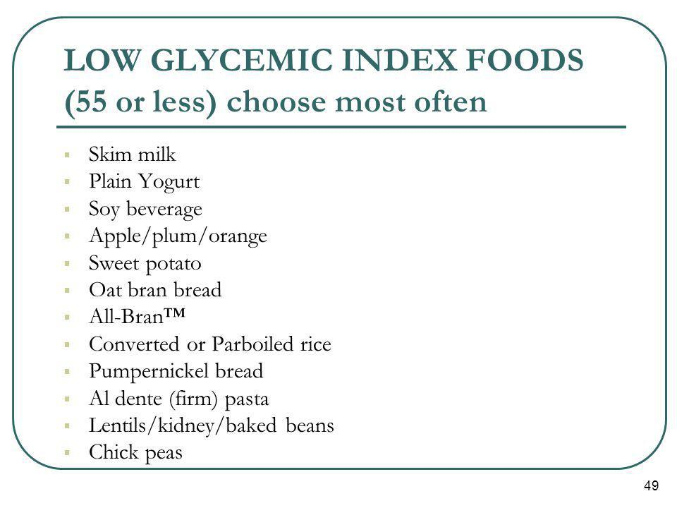 LOW GLYCEMIC INDEX FOODS (55 or less) choose most often