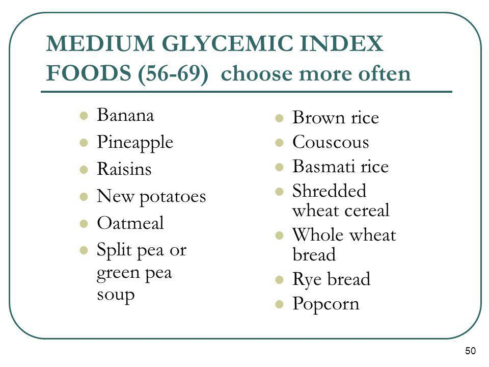 MEDIUM GLYCEMIC INDEX FOODS (56-69) choose more often
