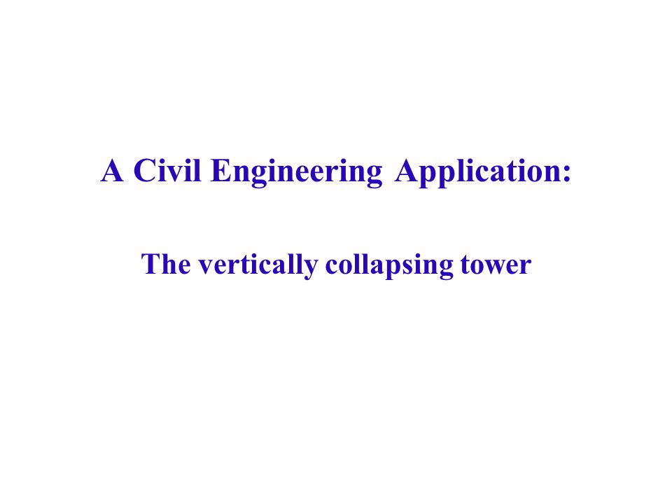 A Civil Engineering Application: The vertically collapsing tower