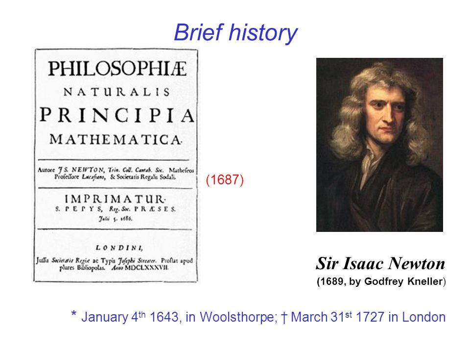 Brief history Sir Isaac Newton (1687)