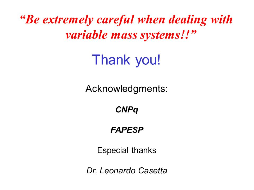 Be extremely careful when dealing with variable mass systems!!