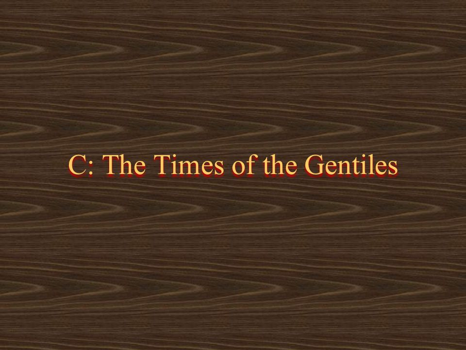 C: The Times of the Gentiles