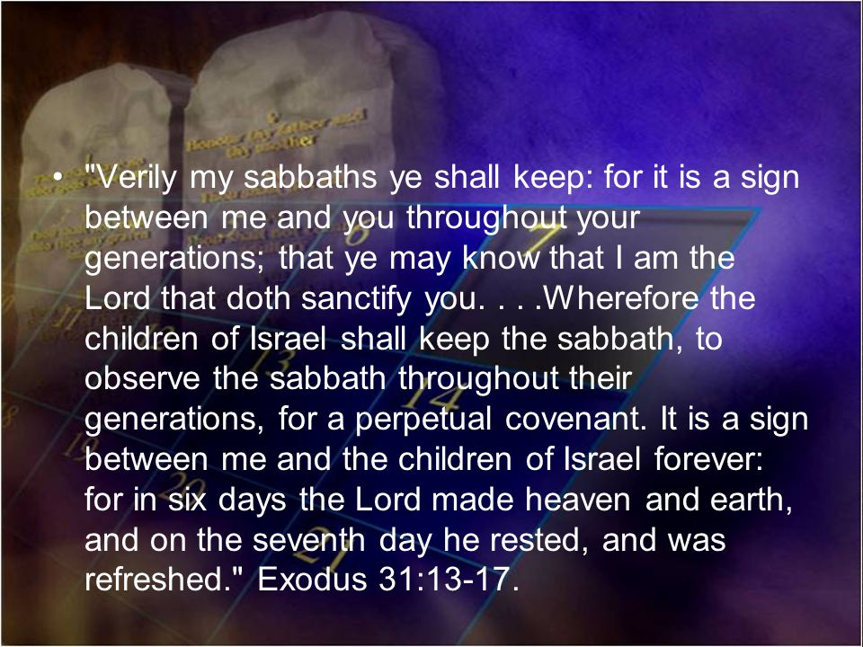 Verily my sabbaths ye shall keep: for it is a sign between me and you throughout your generations; that ye may know that I am the Lord that doth sanctify you.