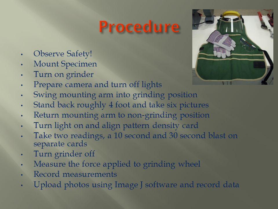 Procedure Observe Safety! Mount Specimen Turn on grinder