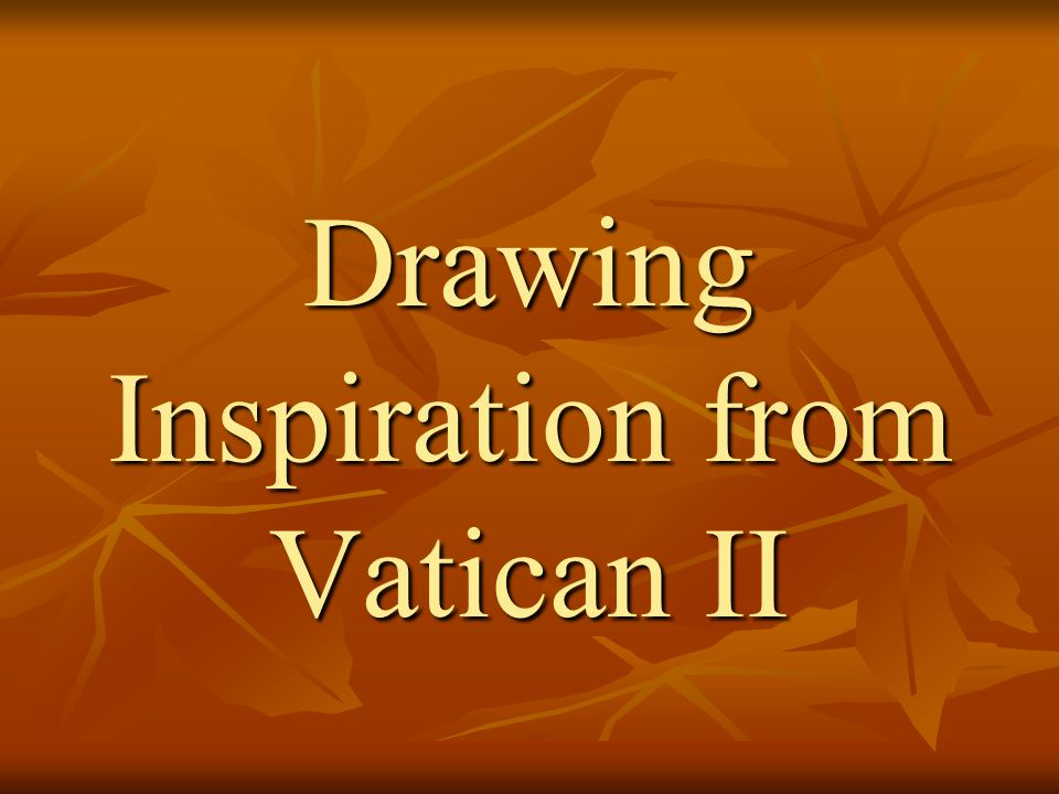 Drawing Inspiration from Vatican II