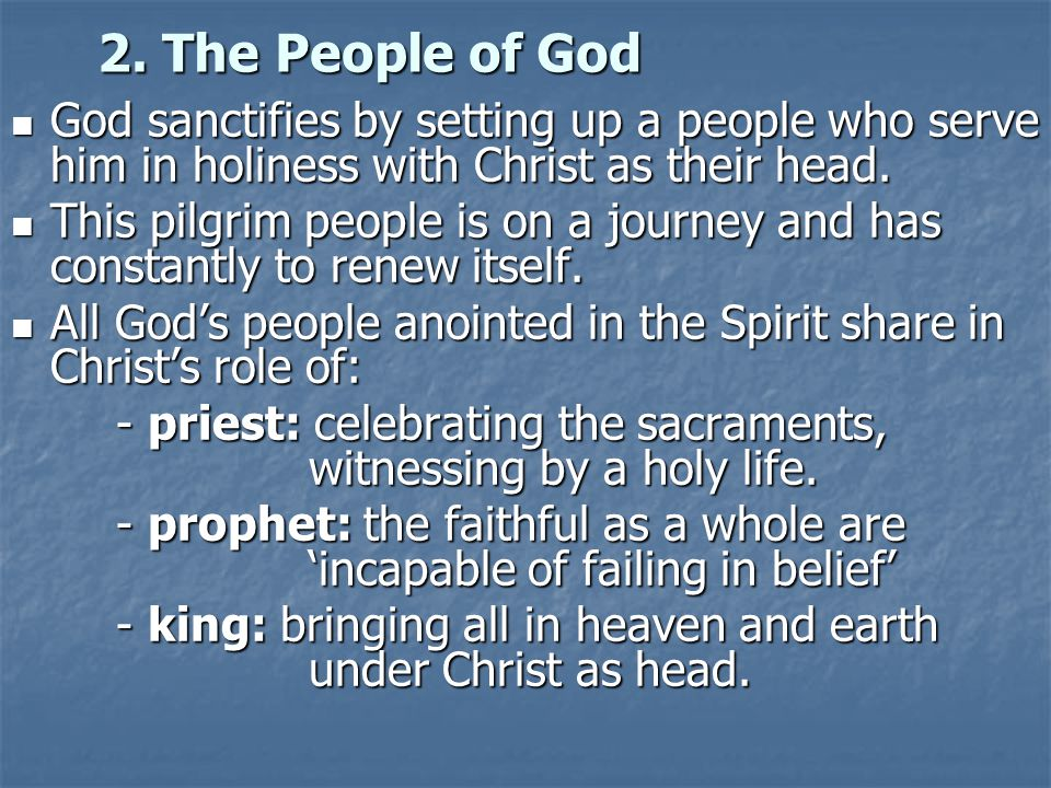2. The People of God God sanctifies by setting up a people who serve him in holiness with Christ as their head.