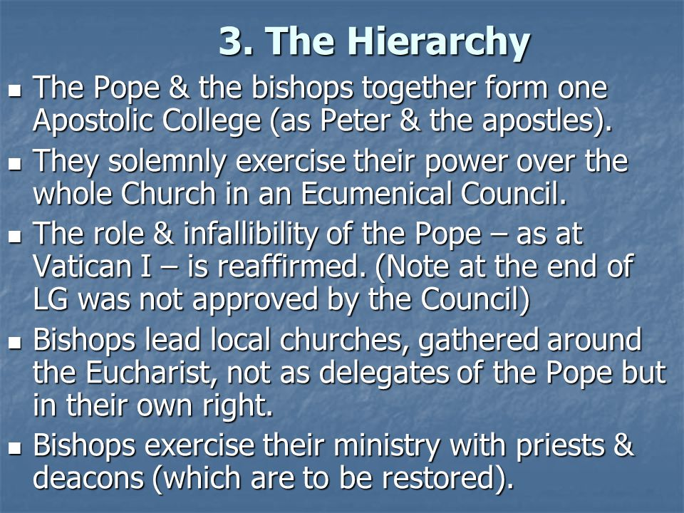 3. The Hierarchy The Pope & the bishops together form one Apostolic College (as Peter & the apostles).