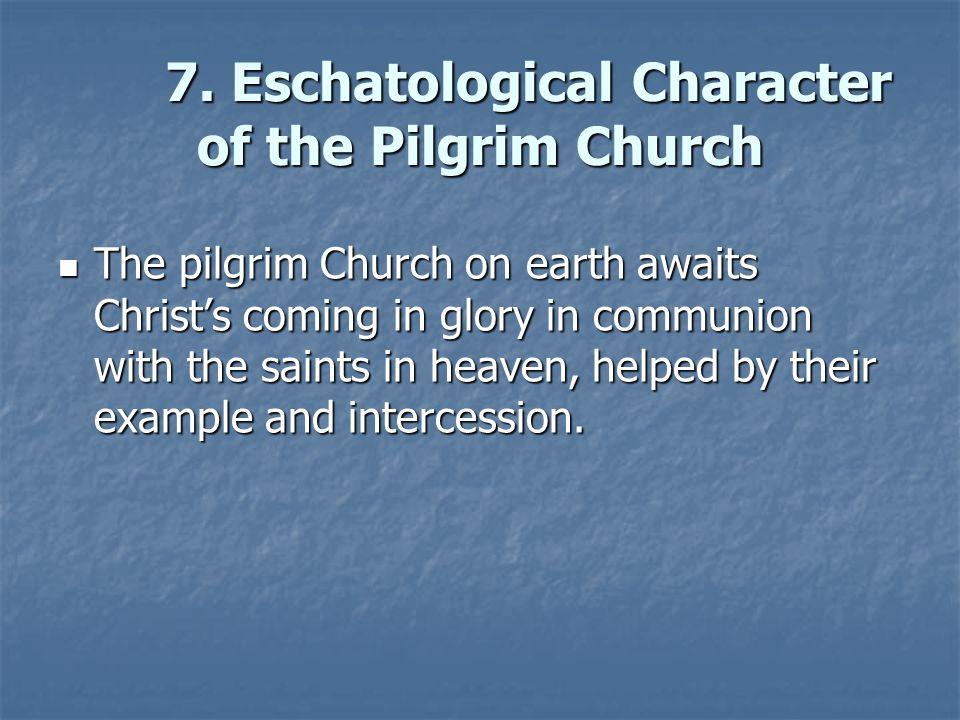 7. Eschatological Character of the Pilgrim Church