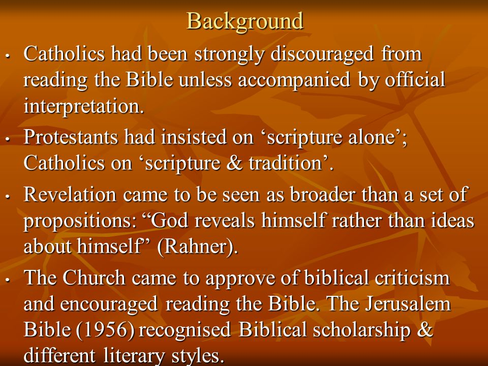 Background Catholics had been strongly discouraged from reading the Bible unless accompanied by official interpretation.