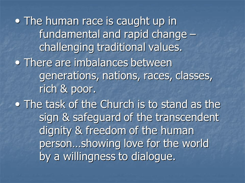 The human race is caught up in. fundamental and rapid change –