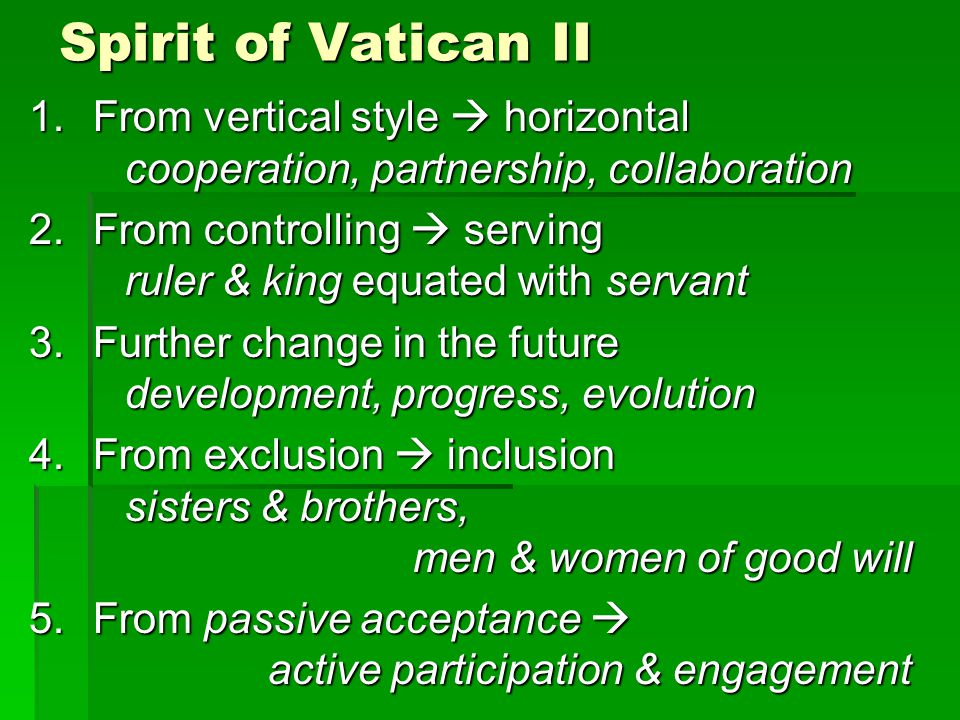 Spirit of Vatican II From vertical style  horizontal cooperation, partnership, collaboration.