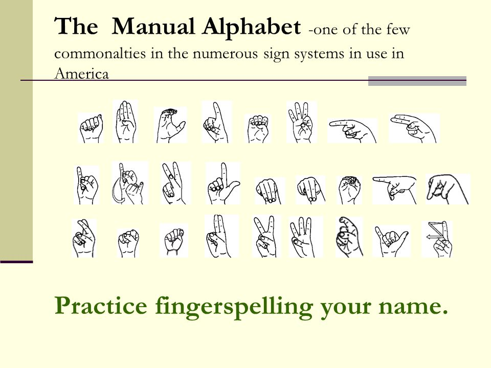 Practice fingerspelling your name.