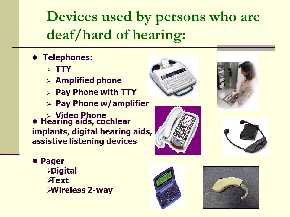 Devices used by persons who are deaf/hard of hearing: