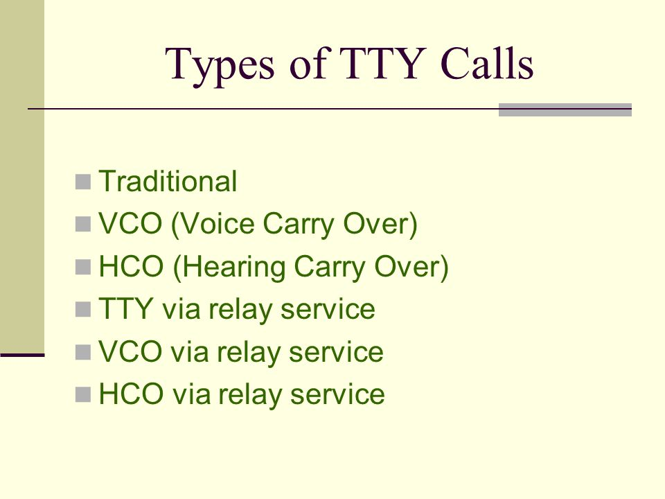 Types of TTY Calls Traditional VCO (Voice Carry Over)