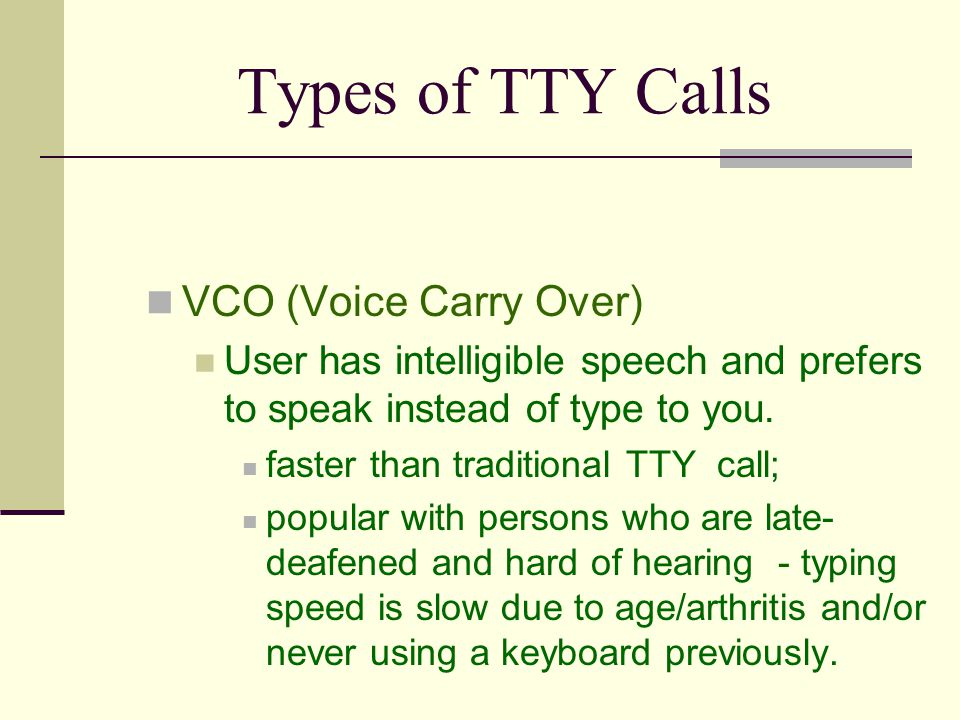 Types of TTY Calls VCO (Voice Carry Over)