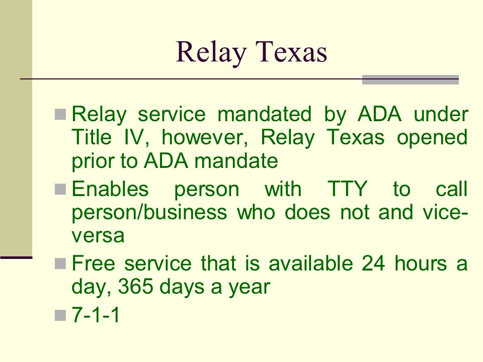 Relay Texas Relay service mandated by ADA under Title IV, however, Relay Texas opened prior to ADA mandate.