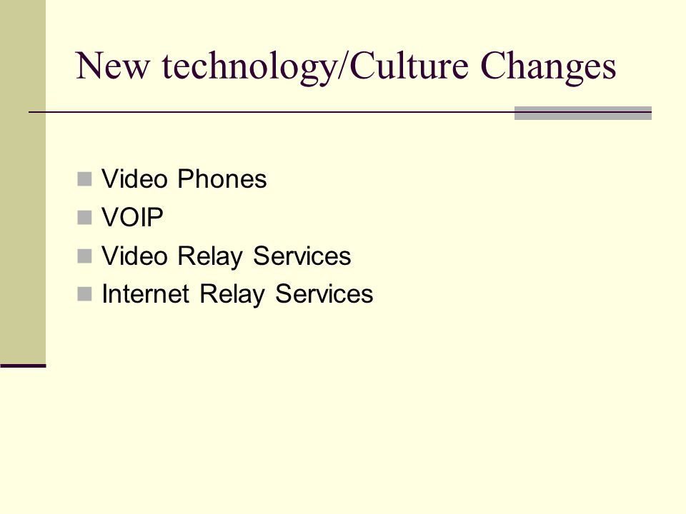 New technology/Culture Changes