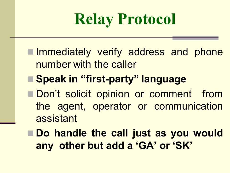 Relay Protocol Immediately verify address and phone number with the caller. Speak in first-party language.