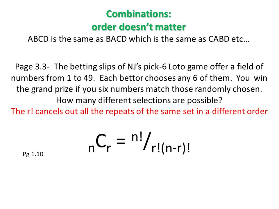 Combinations: order doesn't matter ABCD is the same as BACD which is the same as CABD etc…