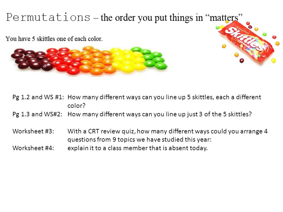 Pg 1.2 and WS #1: How many different ways can you line up 5 skittles, each a different color