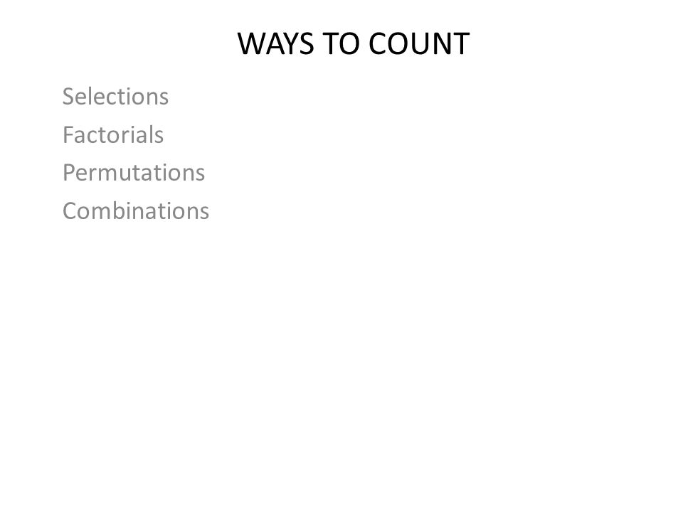 Ways to Count Selections Factorials Permutations Combinations
