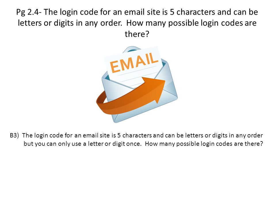 Pg 2.4- The login code for an email site is 5 characters and can be letters or digits in any order. How many possible login codes are there