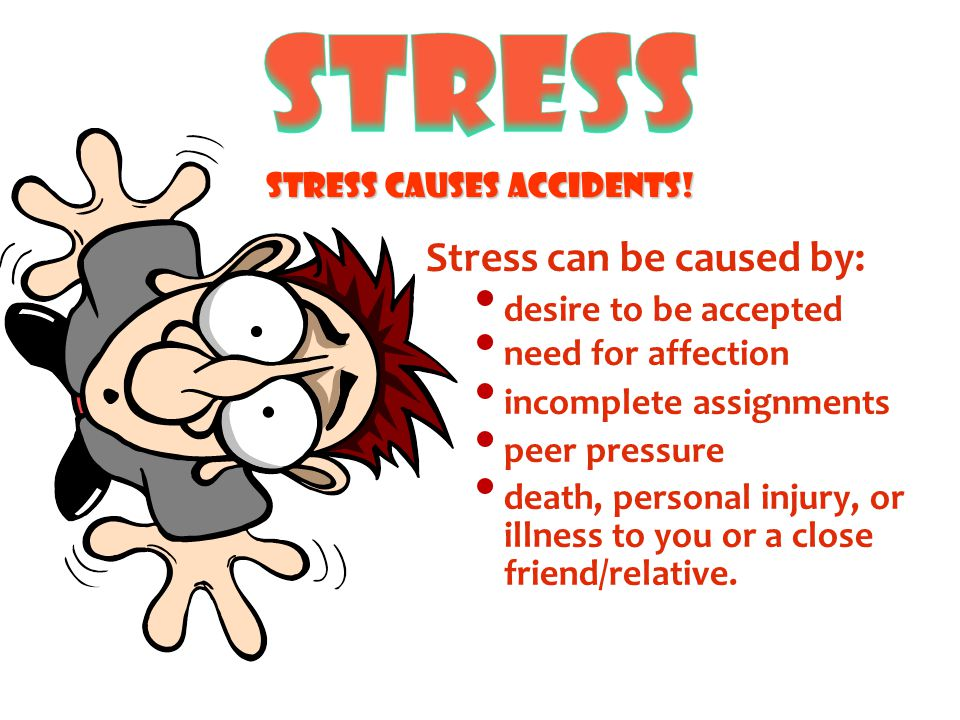 Stress causes accidents!