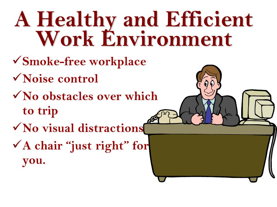A Healthy and Efficient Work Environment