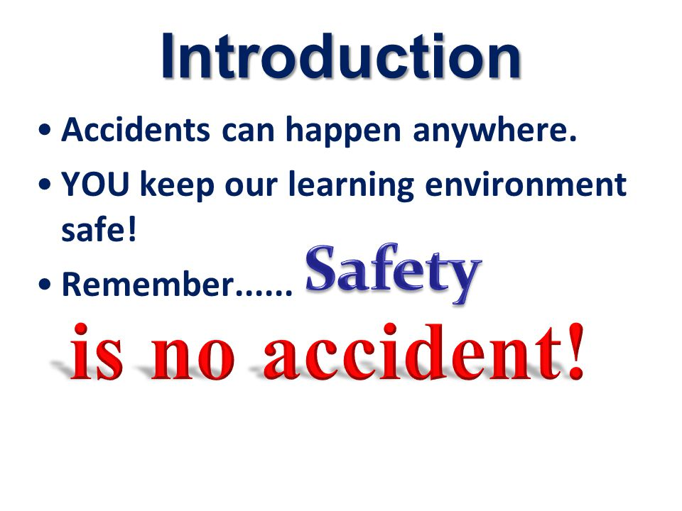 is no accident! Introduction Safety Accidents can happen anywhere.