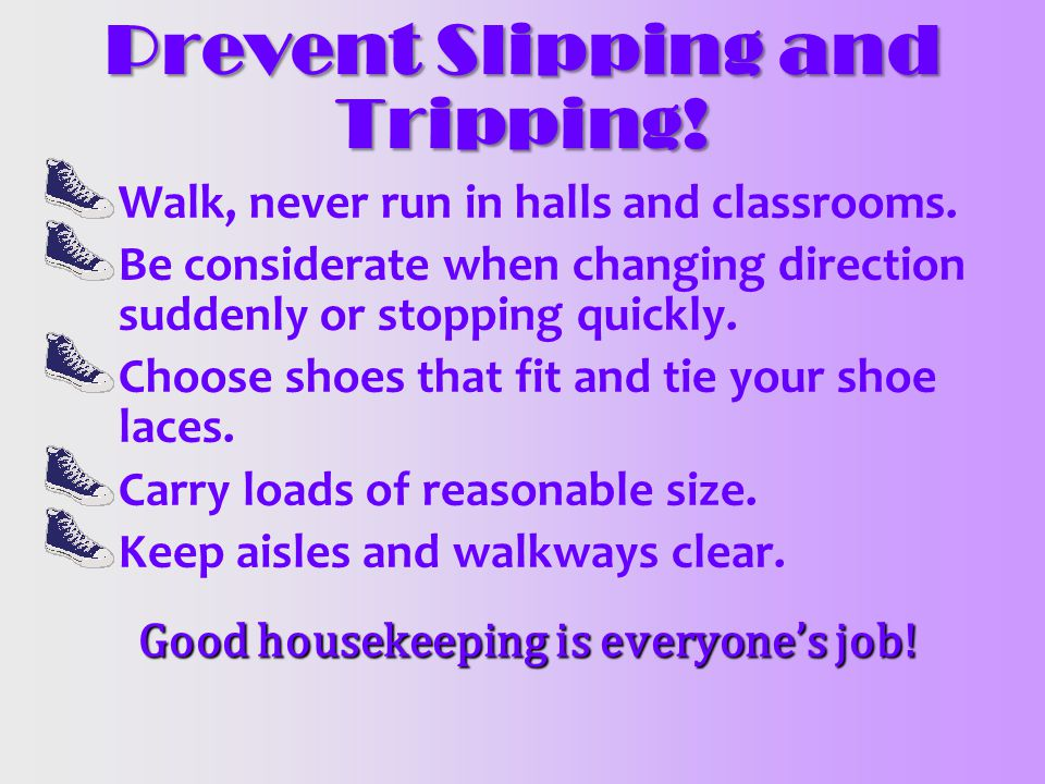 Prevent Slipping and Tripping!