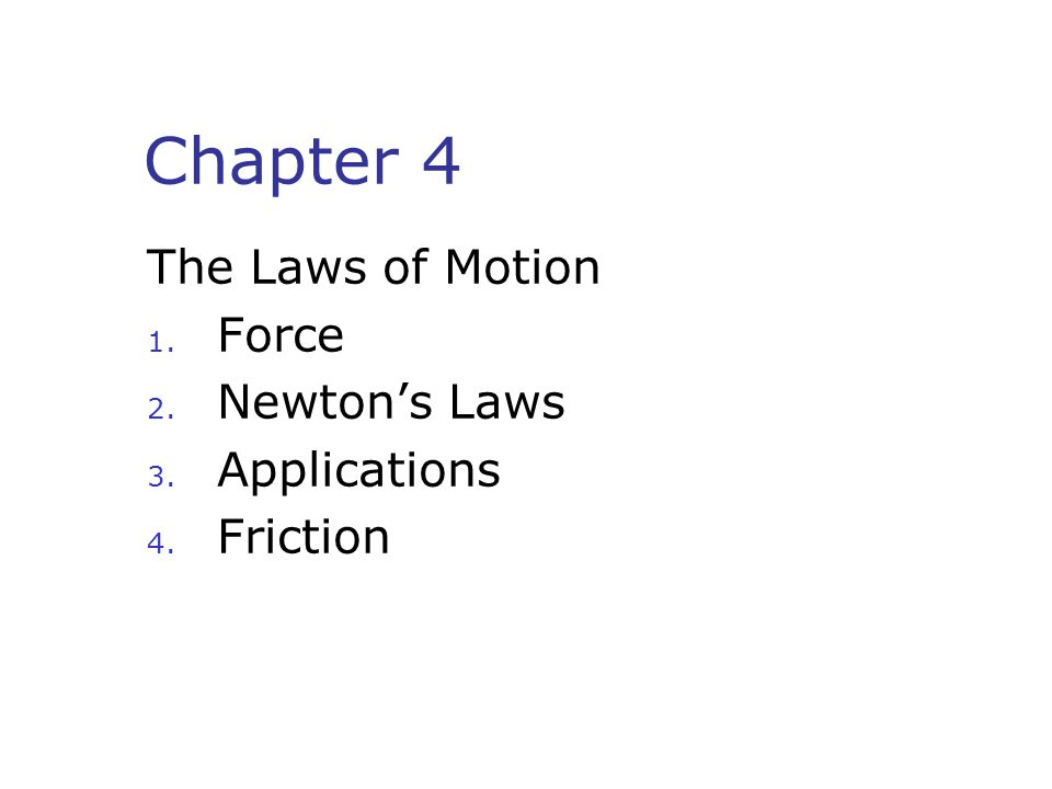 Chapter 4 The Laws of Motion Force Newton's Laws Applications Friction