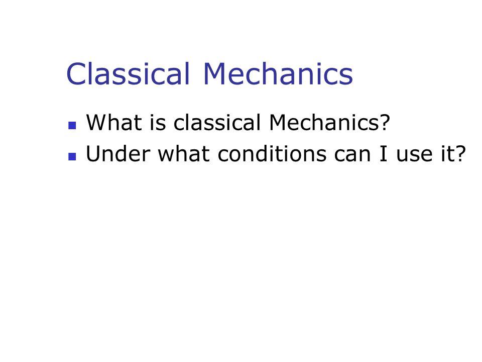 Classical Mechanics What is classical Mechanics
