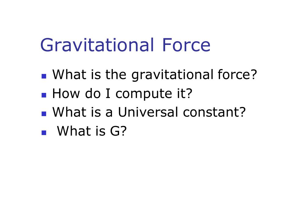 Gravitational Force What is the gravitational force