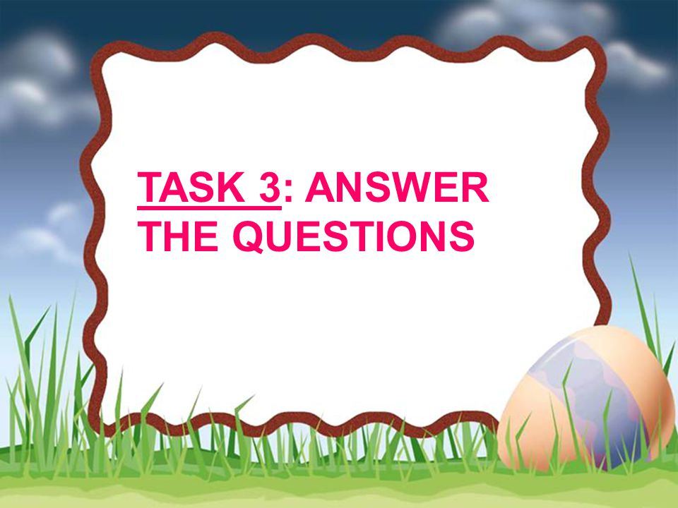 TASK 3: ANSWER THE QUESTIONS