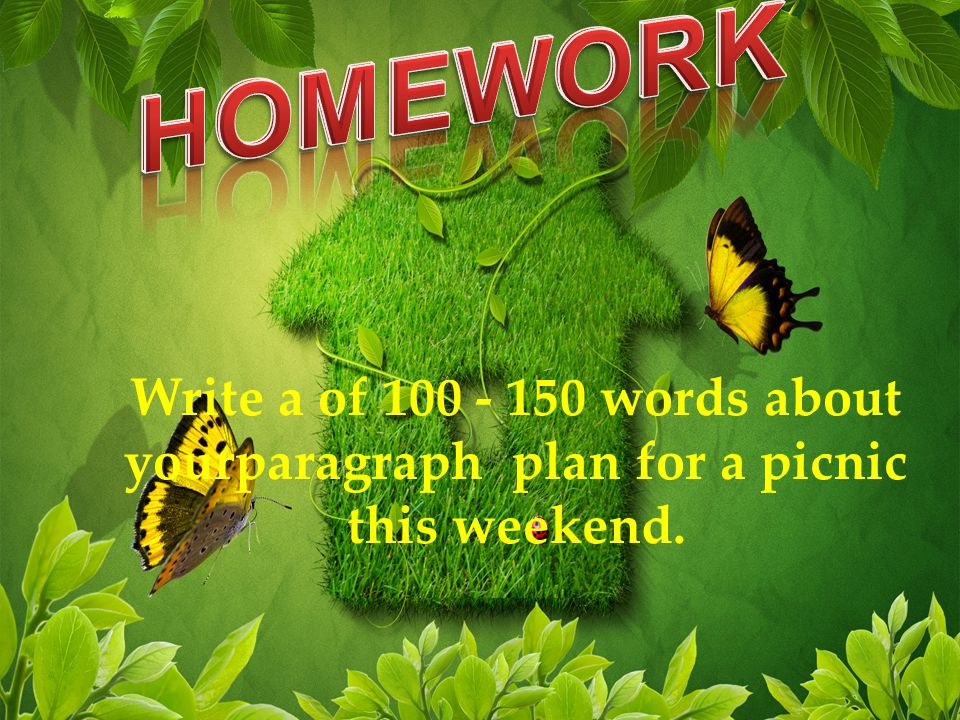 HOMEWORK Write a of 100 - 150 words about yourparagraph plan for a picnic this weekend.