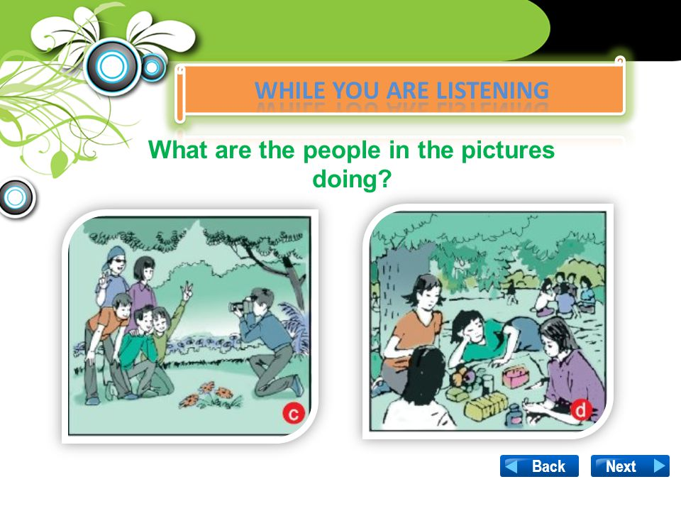 WHILE YOU ARE LISTENING What are the people in the pictures doing