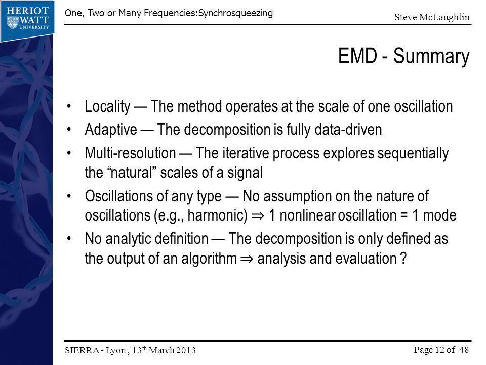 EMD - Summary Locality — The method operates at the scale of one oscillation. Adaptive — The decomposition is fully data-driven.